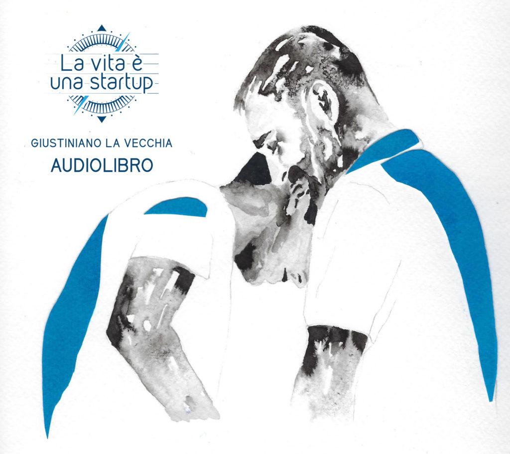 Cover_La-vita-e-una-startup-1024x911 La vita è una startup. Un audiolibro dedicato alla ricerca della felicità